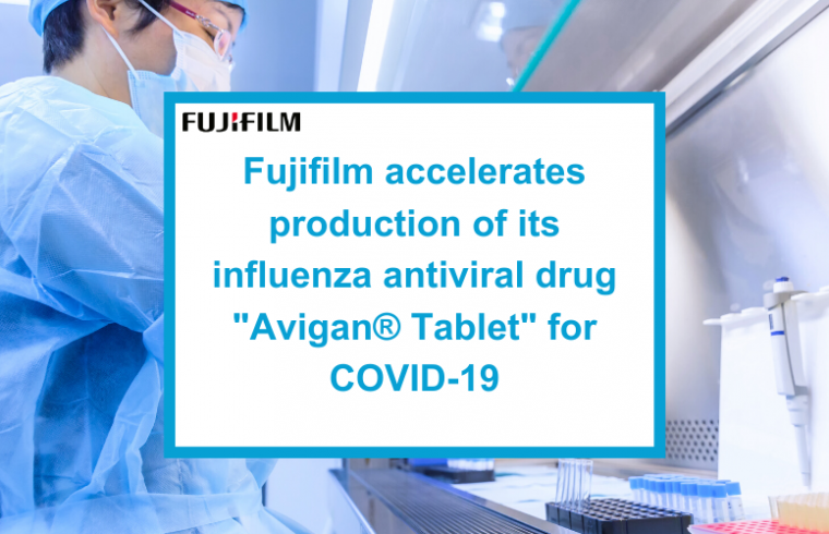 "FUJIFILM accelerates production of its influenza antiviral drug ""Avigan® Tablet"" for COVID-19"